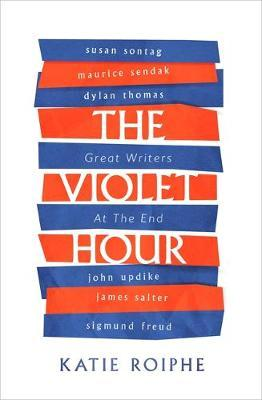 The Violet Hour : Great Writers at the End