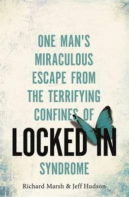 Locked In : One Man's Miraculous Escape from the Terrifying Confines of Locked-in Syndrome