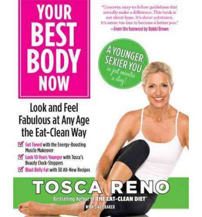 Your Best Body Now : Look and Feel Fabulous at Any Age the Eat-Clean Way