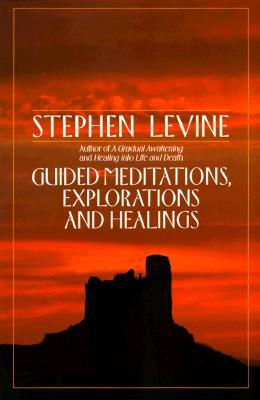 Guided Meditations, Explorations, and Healings