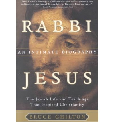 Rabbi Jesus: an Intimate Biography : The Jewish Life and Teachings That Inspired Christia