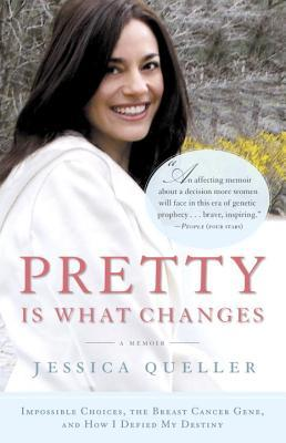 Pretty Is What Changes : Impossible Choices, the Breast Cancer Gene, and How I Defied My Destiny