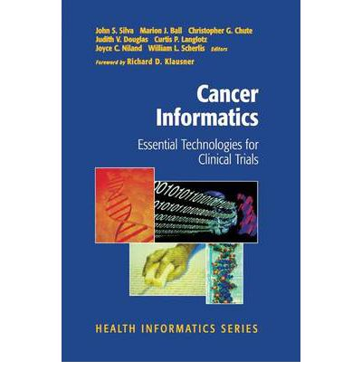 Cancer Informatics : Essential Technologies for Clinical Trials