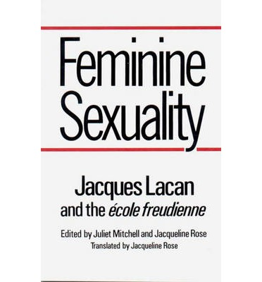 Feminine Sexuality : Jacques Lacan and the Ecole Freudienne