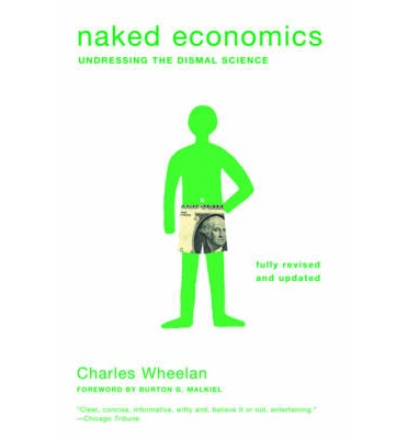 Naked Economics : Undressing the Dismal Science