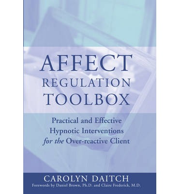 Libri audio online da scaricare gratuitamente Affect Regulation Toolbox : Practical and Effective Hypnotic Interventions for the Over-reactive Client PDF 9780393704952 by Carolyn Daitch