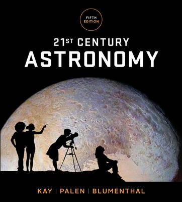 21st Century Astronomy (Fifth Edition) by Kay, Laura, Palen, Stacy, Blumenthal,