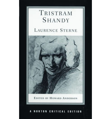 Tristram Shandy : An Authoritative Text, the Author on the Novel, Criticism