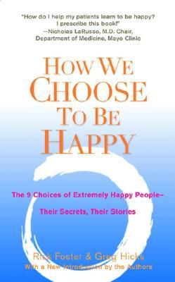 How We Choose to be Happy : The 9 Choices of Extremely Happy People - Their Secrets, Their Stories
