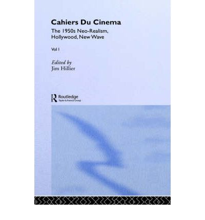 Cahiers du Cinema: The 1950s: Neo-Realism, Hollywood, New Wave Volume 1