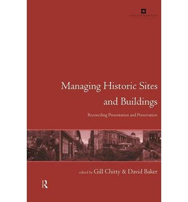 Managing Historic Sites and Buildings : Reconciling Presentation and Preservation