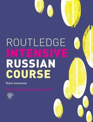 Routledge Intensive Russian Course : An Accelerated Course for Beginners