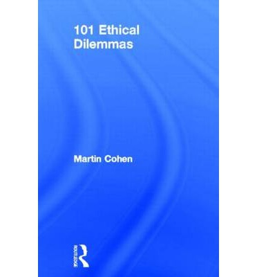 ethical dilemmas martin cohen 101 dilemas eticos / ethical dilemmas by martin cohen, 9788420658391, available at book depository with free delivery worldwide bioética.