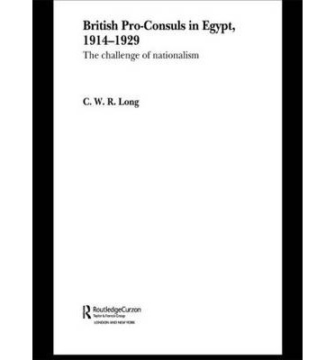 British Pro-consuls in Egypt, 1914-1929 : The Challenge of Nationalism