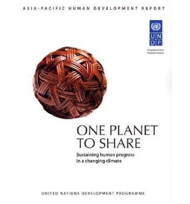 One Planet to Share : Sustaining Human Progress in a Changing Climate: UNDP Asia-Pacific Human Development Report