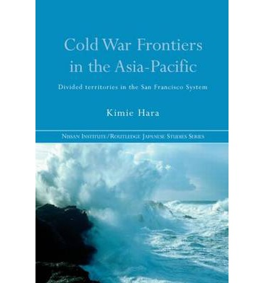 Cold War Frontiers in the Asia-Pacific : Divided Territories in the San Francisco System