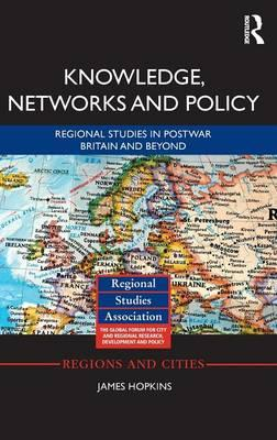 Knowledge, Networks and Policy : Regional Studies in Postwar Britain and Beyond