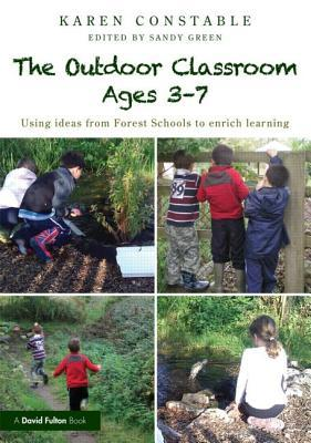 The Outdoor Classroom Ages 3-7 : Using Ideas from Forest Schools to Enrich Learning