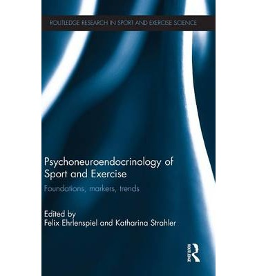 Psychoneuroendocrinology of Sport and Exercise : Foundations, Markers, Trends