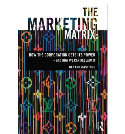 The Marketing Matrix: How the Corporation Gets Its Power – And How We Can Reclaim It