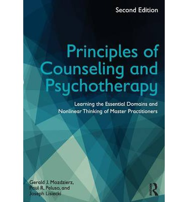 Principles of Counseling and Psychotherapy : Learning the Essential Domains and Nonlinear Thinking of Master Practitioners