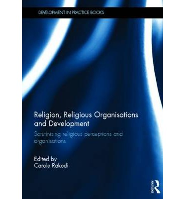 religion and the development of the It encourages recognising both the potentials and risks of engaging with religion in development and recommends proceeding on a case-by-case basis that discards simplistic notions of homogeneity between, and within, different religions reading 6: knowledge centre religion and development (2011) religion and development: practitioners' guide.