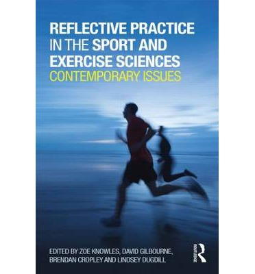 Reflective Practice in the Sport and Exercise Sciences : Contemporary Issues