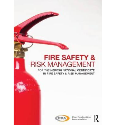 Fire Safety and Risk Management : for the NEBOSH National Certificate in Fire Safety and Risk Management