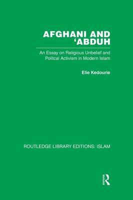 "abduh activism afghani essay in islam modern political religious unbelief Start by marking ""afghani and 'abduh: an essay on religious unbelief and political activism in modern islam"" as want to read."