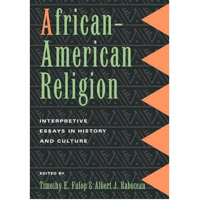 african-american religion interpretive essays in history and culture African-american religion: interpretive essays in history and culture and a great selection of similar used, new and collectible books available now at abebookscom.