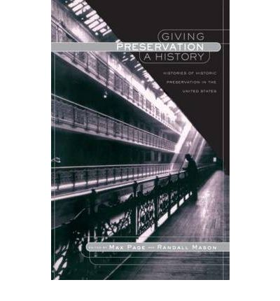 Giving Preservation a History : Histories of Historic Preservation in the United States