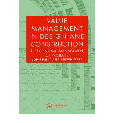 Value Management in Design and Construction : The Economic Management of Projects