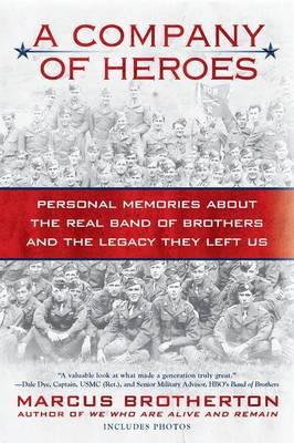 A Company of Heroes : Personal Memories about the Real Band of Brothers and the Legacy They Left Us
