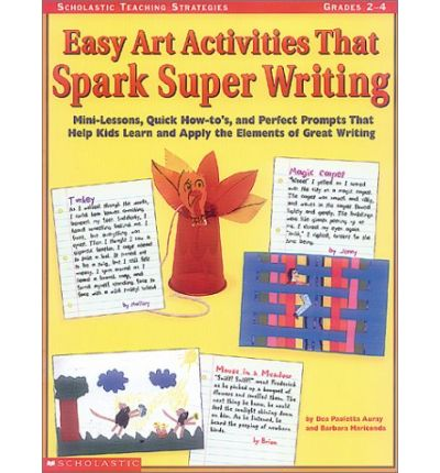 Easy Art Activities That Spark Super Writing : Mini-Lessons, Quick