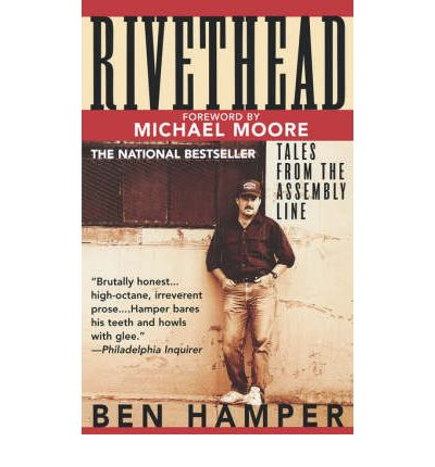 ben hamper rivethead essays Paper topic #3 hamper due 5/18 using ben hamper's rivethead, write an essay that describes working class life for american autoworkers although hamper is exceptional in many ways, use his story, and the stories of his relatives and co-workers, to address various issues, including opportunities for.