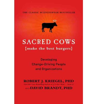Sacred Cows Make the Best Burgers: Developing Change-Driving People and Organizations