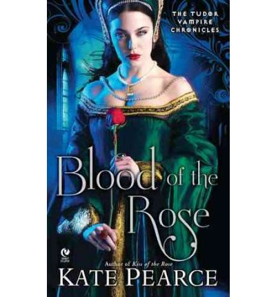 Blood of the Rose : The Tudor Vampire Chronicles