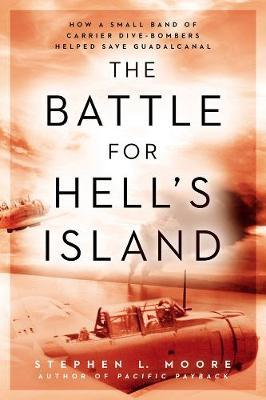 Ebook for data structure free download The Battle for Hells Island : How a Small Band of Carrier Dive-Bombers Helped Save Guadalcanal by Stephen L. Moore MOBI 9780451473752