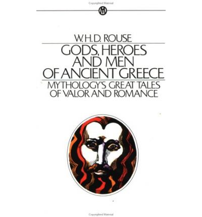 Rouse W.H.D. : Gods, Heroes & Men of Ancient Greece