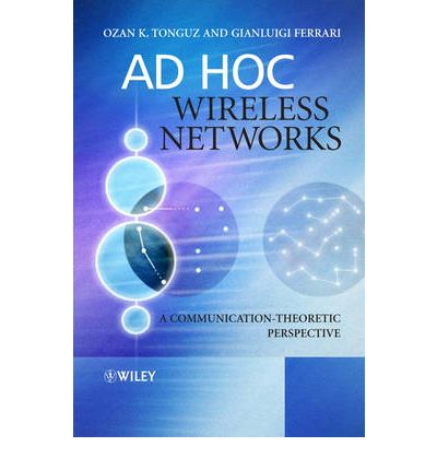 Ad hoc wireless networks a communication-theoretic perspective