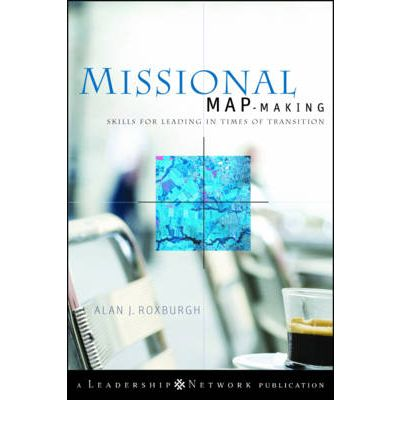 Missional Map-Making : Skills for Leading in Times of Transition