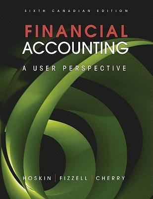 Financial Accounting : A User Perspective 6th Canadian Edition