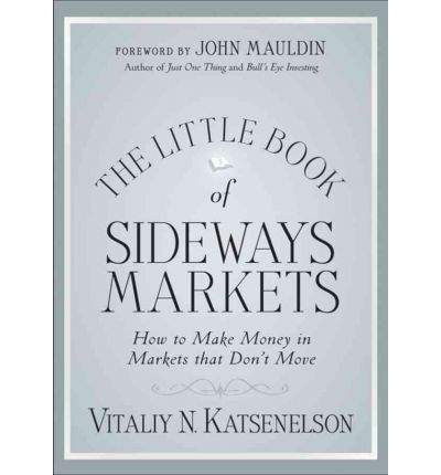 The Little Book of Sideways Markets : How to Make Money in Markets That Go Nowhere