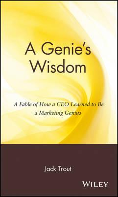 A Genie's Wisdom : A Fable of How a CEO Learned to be a Marketing Genius