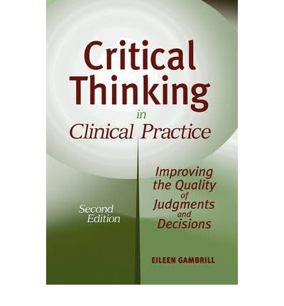 critical thinking knowledge and skills for evidence-based practice Nurs 6052 essentials of evidence-based practice welcome & course readings nurs 6052 essentials of evidence-based practice: critical thinking: knowledge and skills.