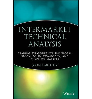 Intermarket Technical Analysis : Trading Strategies for the Global Stock, Bond, Commodity and Currency Markets
