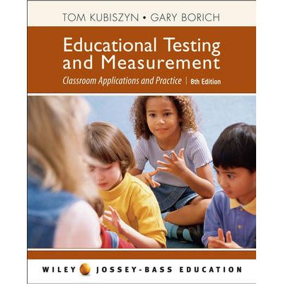 Educational Testing and Measurement : Classroom Application and Practice