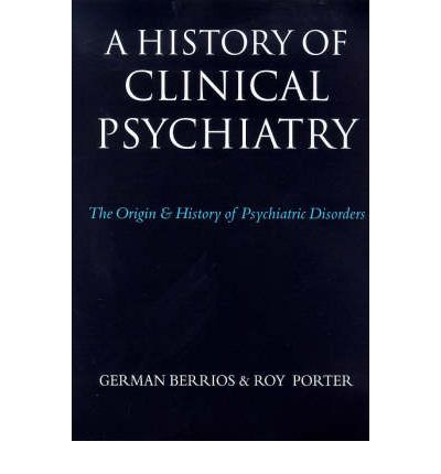 A History of Clinical Psychiatry : The Origin and History of Psychiatric Diseases