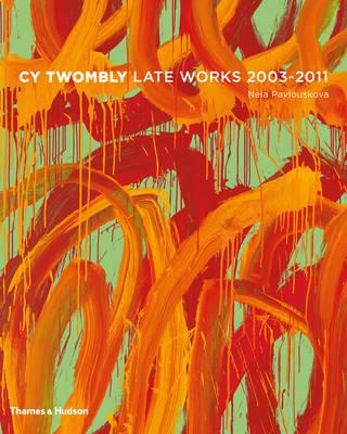 Cy Twombly : Late Paintings 2003-2011