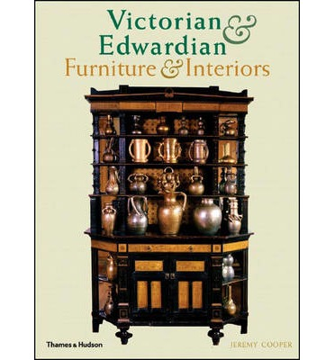 Victorian and Edwardian Furniture and Interiors : From the Gothic Revival to Art Nouveau